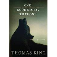 One Good Story, That One by King, Thomas, 9780816689781