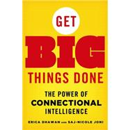 Get Big Things Done The Power of Connectional Intelligence by Dhawan, Erica; Joni, Saj-nicole, 9781137279781