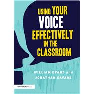 Using Your Voice Effectively in the Classroom by Evans; William, 9781138649781