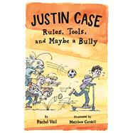 Justin Case: Rules, Tools, and Maybe a Bully by Vail, Rachel; Cordell, Matthew, 9781250039781