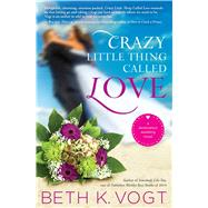 Crazy Little Thing Called Love A Destination Wedding Novel by Vogt, Beth K., 9781476789781