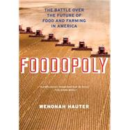 Foodopoly: The Battle over the Future of Food and Farming in America by Hauter, Wenonah, 9781595589781