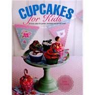 Cupcakes for Kids: 50 Little Cakes for Parties, Birthdays and Special Treats by Anness, Rosie; Butler, Cortina, 9780754829782
