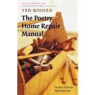 The Poetry Home Repair Manual: Practical Advice for Beginning Poets by Kooser, Ted, 9780803259782
