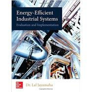 Energy-Efficient Industrial Systems: Evaluation and Implementation by Jayamaha, Lal, 9781259589782
