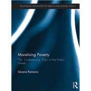 Moralising Poverty: The æUndeservingÆ Poor in the Public Gaze by Romano; Serena, 9781138939783