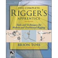 The Complete Rigger's Apprentice: Tools and Techniques for Modern  and Traditional Rigging by Toss, Brion, 9780071849784