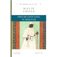 Malik Ambar Power and Slavery Across the Indian Ocean by Ali, Omar H., 9780190269784