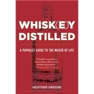 Whiskey Distilled: A Populist Guide to the Water of Life by Greene, Heather, 9780525429784