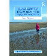Young People and Church Since 1900: Engagement and Exclusion by Thompson; Naomi, 9781472489784