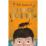 El chico escarabajo/ The beetle boy by Leonard, M. G.; Paul, Sonia Verjovsky, 9786077359784