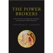 The Power Brokers by Lambert, Jeremiah D., 9780262529785