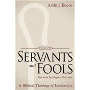 Servants and Fools by Boers, Arthur; Peterson, Eugene, 9781426799785