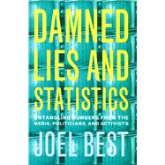 Damned Lies and Statistics: Untangling Numbers from the Media, Politicians, and Activists by Best, Joel, 9780520219786