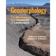 Geomorphology: The Mechanics and Chemistry of Landscapes by Robert S. Anderson , Suzanne P. Anderson, 9780521519786