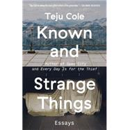 Known and Strange Things by Cole, Teju, 9780812989786