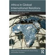 Africa in Global International Relations: Emerging approaches to theory and practice by Bischoff; Paul-Henri, 9781138909786