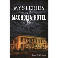 Mysteries of the Magnolia Hotel by Ghedi, Erin O. Wallace, 9781467139786