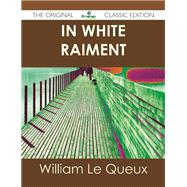 In White Raiment by Le Queux, William, 9781486499786