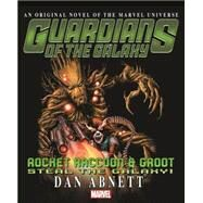 Guardians of the Galaxy: Rocket Raccoon and Groot - Steal the Galaxy! by Abnett, Dan, 9780785189787