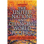 The United Nations and Changing World Politics by Weiss,Thomas G., 9780813349787