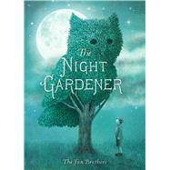 The Night Gardener by Fan, Terry; Fan, Eric; Fan, Terry; Fan, Eric, 9781481439787