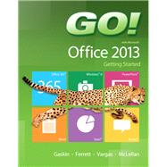 GO! with Microsoft Office 2013 Getting Started by Gaskin, Shelley; Ferrett, Robert; Vargas, Alicia; McLellan, Carolyn, 9780133349788