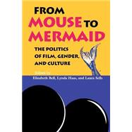 From Mouse to Mermaid : The Politics of Film, Gender, and Culture by Bell, Elizabeth; Haas, Lynda; Sells, Laura, 9780253209788