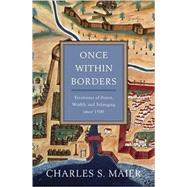 Once Within Borders by Maier, Charles S., 9780674059788