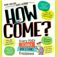 How Come?: Every Kid's Science Questions Explained by Wollard, Kathy; Solomon, Debra, 9780761179788