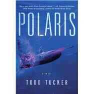 Polaris A Novel by Tucker, Todd, 9781250069788