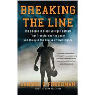 Breaking the Line The Season in Black College Football That Transformed the Sport and Changed the Course of Civil Rights by Freedman, Samuel G., 9781439189788