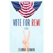 Vote for Remi by Lehman, Leanna, 9781631529788