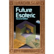 Future Esoteric: The Unseen Realms by Olsen, Brad, 9781888729788