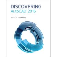 Discovering AutoCAD 2015 by Dix, Mark; Riley, Paul, 9780133889789