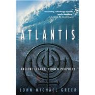 Atlantis : Ancient Legacy, Hidden Prophecy by Greer, John Michael, 9780738709789
