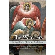 The Watchers in Jewish and Christian Traditions by Harkins, Angela Kim; Bautch, Kelley Coblentz; Endres, John C., 9780800699789