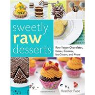 Sweetly Raw Desserts by Pace, Heather, 9781592539789