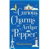 The Curious Charms of Arthur Pepper by Patrick, Phaedra, 9781594139789