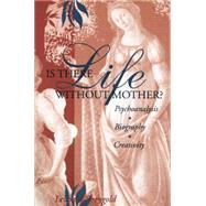 Is There Life Without Mother?: Psychoanalysis, Biography, Creativity by Shengold; Leonard, 9781138009790