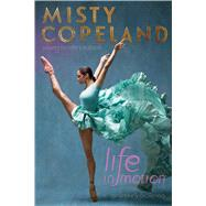 Life in Motion An Unlikely Ballerina Young Readers Edition by Copeland, Misty; Colbert, Brandy (CON), 9781481479790