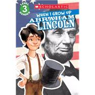 Scholastic Reader Level 3: When I Grow Up: Abraham Lincoln by Anderson, Annmarie; Kelley, Gerald, 9780545609791