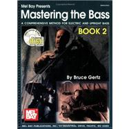 Mastering the Bass, Book 2 : A Comprehensive Method for Electric and Upright Bass by Gertz, Bruce, 9780786659791