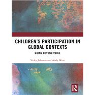 ChildrenÆs Participation in Global Contexts: Beyond voice by Johnson; Vicky, 9781138929791