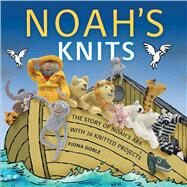 Noah's Knits Create the Story of Noah's Ark with 16 Knitted Projects by Goble, Fiona, 9781449409791