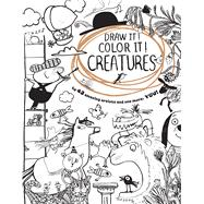 Draw It! Color It! Creatures by Stower, Adam; Smith, Alex T.; Deacon, Alexis; Shin, Ami; Scheffler, Axel, 9780544779792