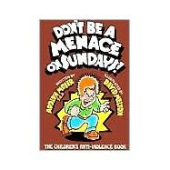 Don't Be a Menace on Sundays!: The Children's Anti-Violence Book by Moser, Adolph, 9780933849792