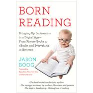 Born Reading Bringing Up Bookworms in a Digital Age -- From Picture Books to eBooks and Everything in Between by Boog, Jason; Bird, Betsy, 9781476749792