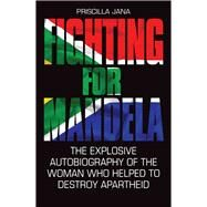 Fighting for Mandela by Jana, Priscilla; Jones, Barbara, 9781784189792