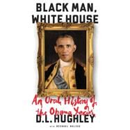 Black Man, White House by Hughley, D. L., 9780062399793